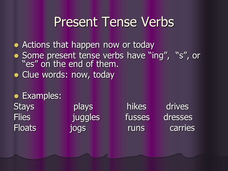 Present Tense Verbs Actions that happen now or today