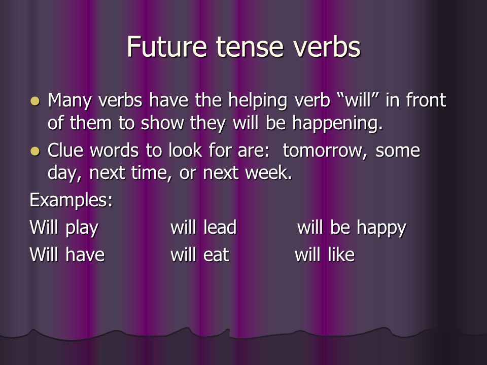 Future tense verbs Many verbs have the helping verb will in front of them to show they will be happening.