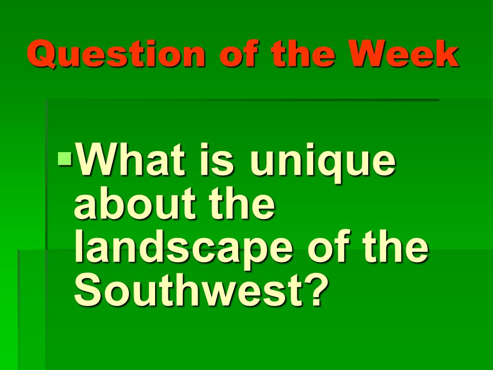 What is unique about the landscape of the Southwest