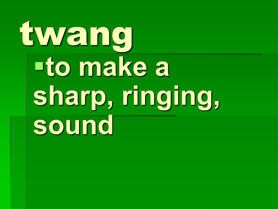 to make a sharp, ringing, sound