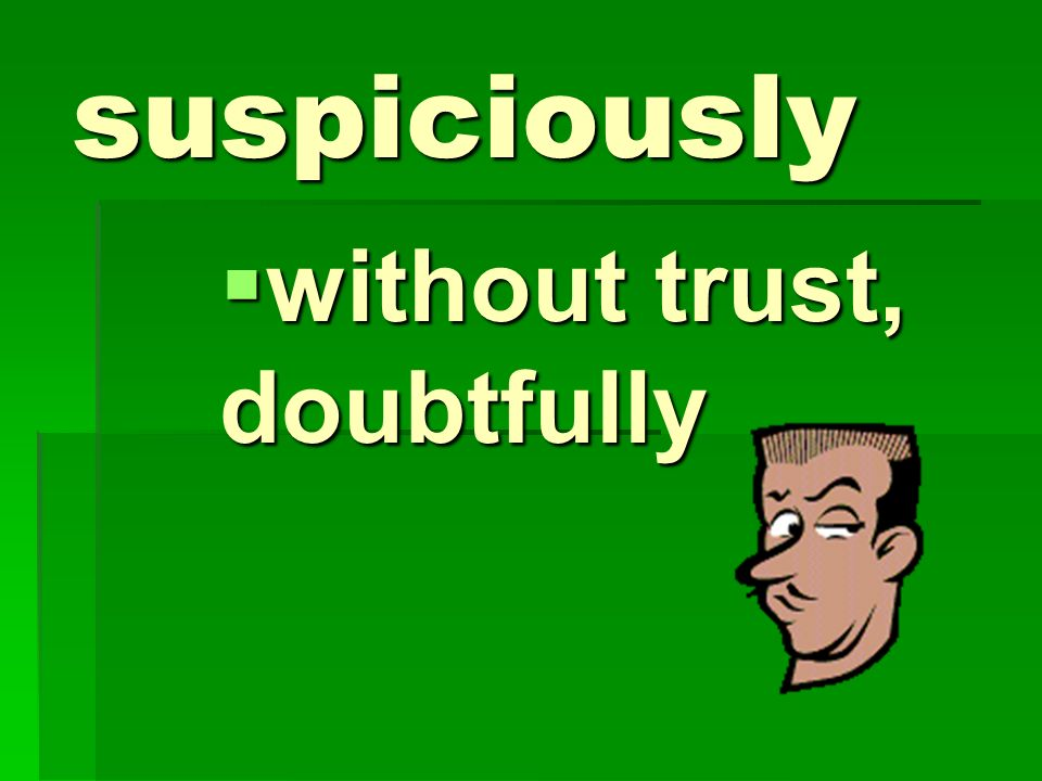 without trust, doubtfully