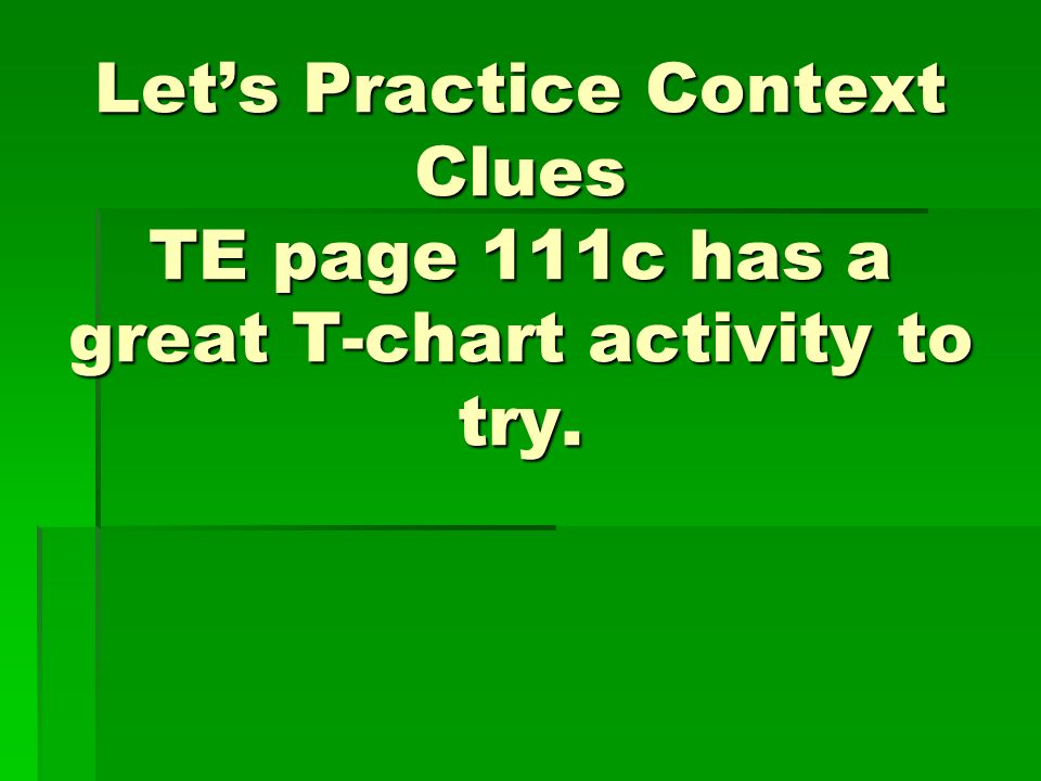 Let's Practice Context Clues TE page 111c has a great T-chart activity to try.