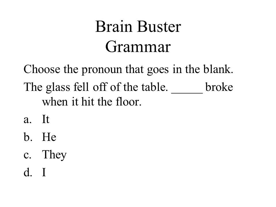 Brain Buster Grammar Choose the pronoun that goes in the blank.