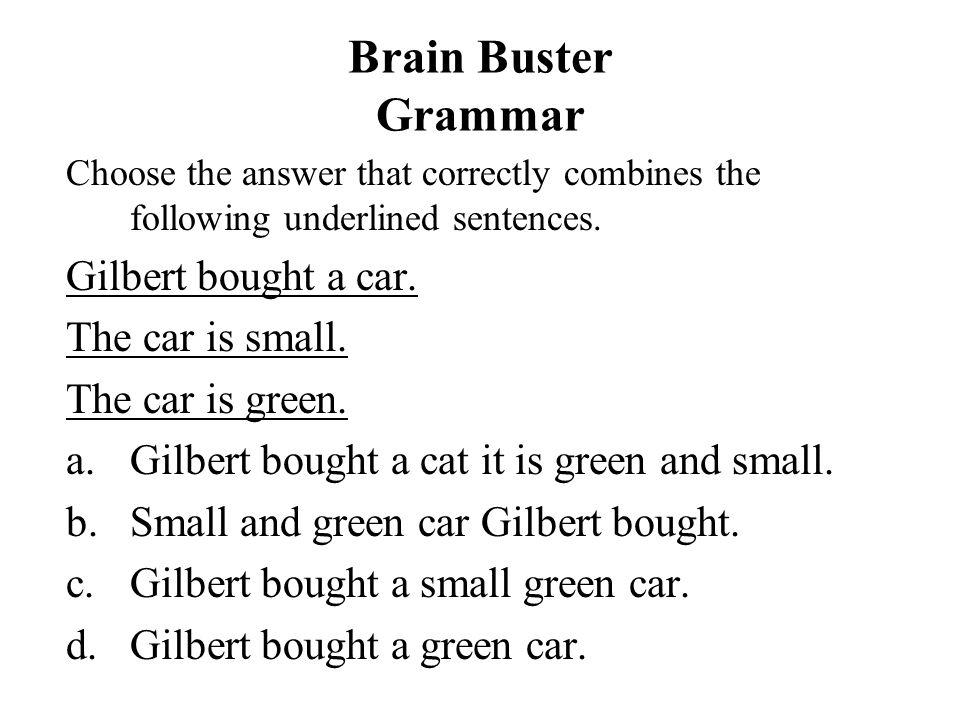 Brain Buster Grammar Gilbert bought a car. The car is small.