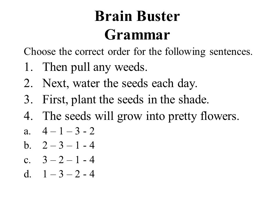 Brain Buster Grammar Then pull any weeds.