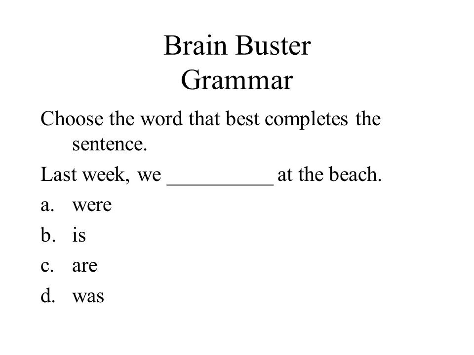 Brain Buster Grammar Choose the word that best completes the sentence.