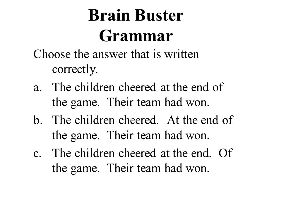 Brain Buster Grammar Choose the answer that is written correctly.