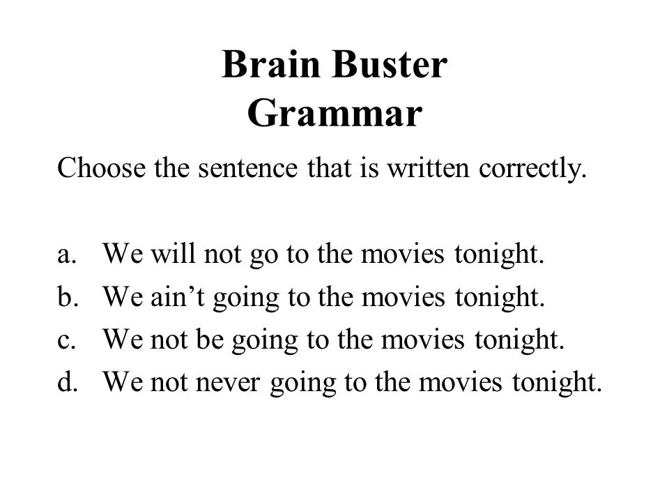 Brain Buster Grammar Choose the sentence that is written correctly.