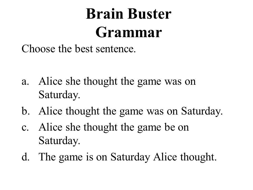 Brain Buster Grammar Choose the best sentence.