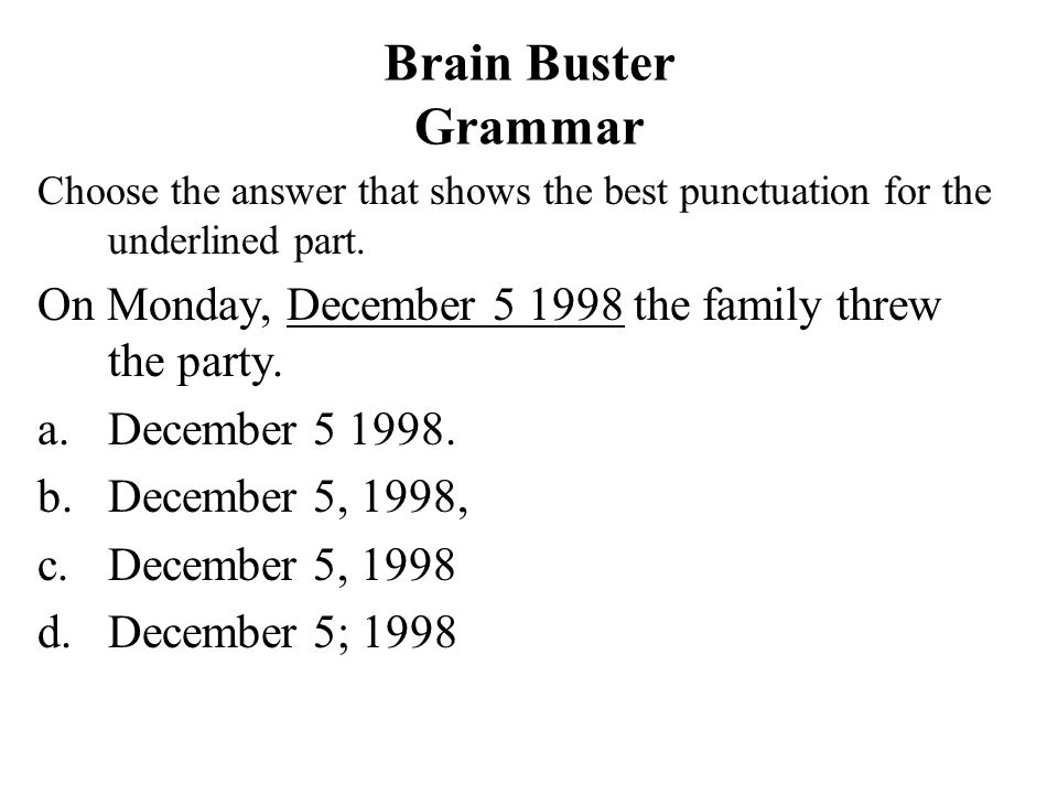 Brain Buster Grammar Choose the answer that shows the best punctuation for the underlined part.