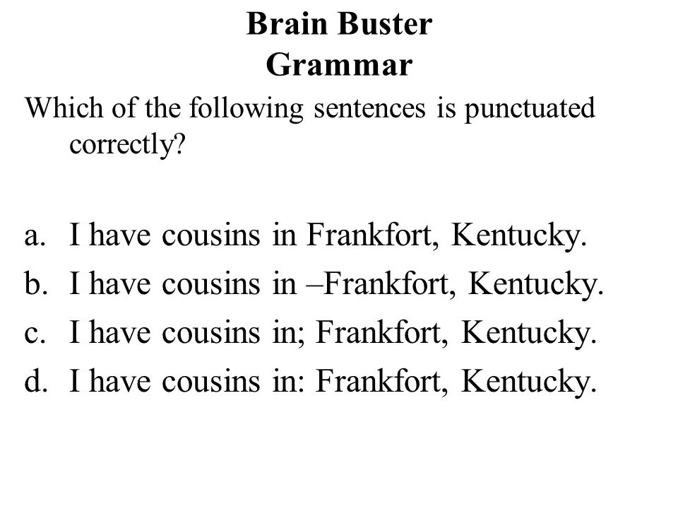 I have cousins in Frankfort, Kentucky.