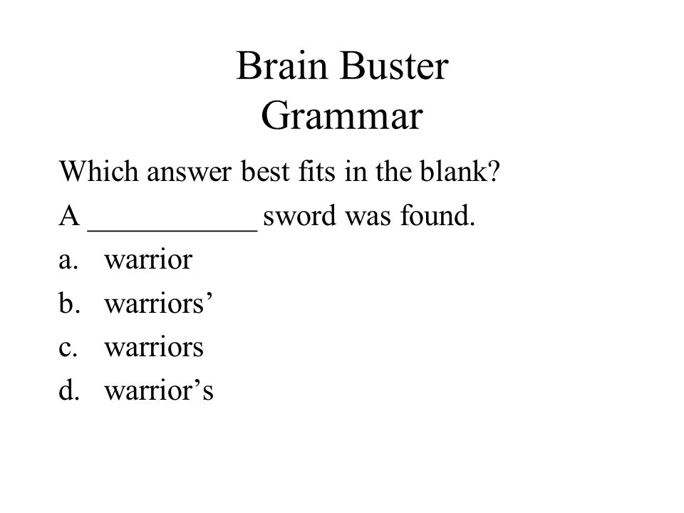 Brain Buster Grammar Which answer best fits in the blank