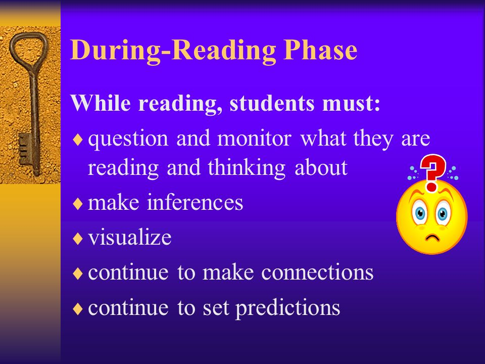 During-Reading Phase While reading, students must: