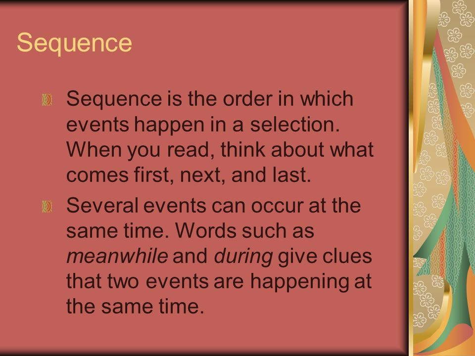 Sequence Sequence is the order in which events happen in a selection. When you read, think about what comes first, next, and last.