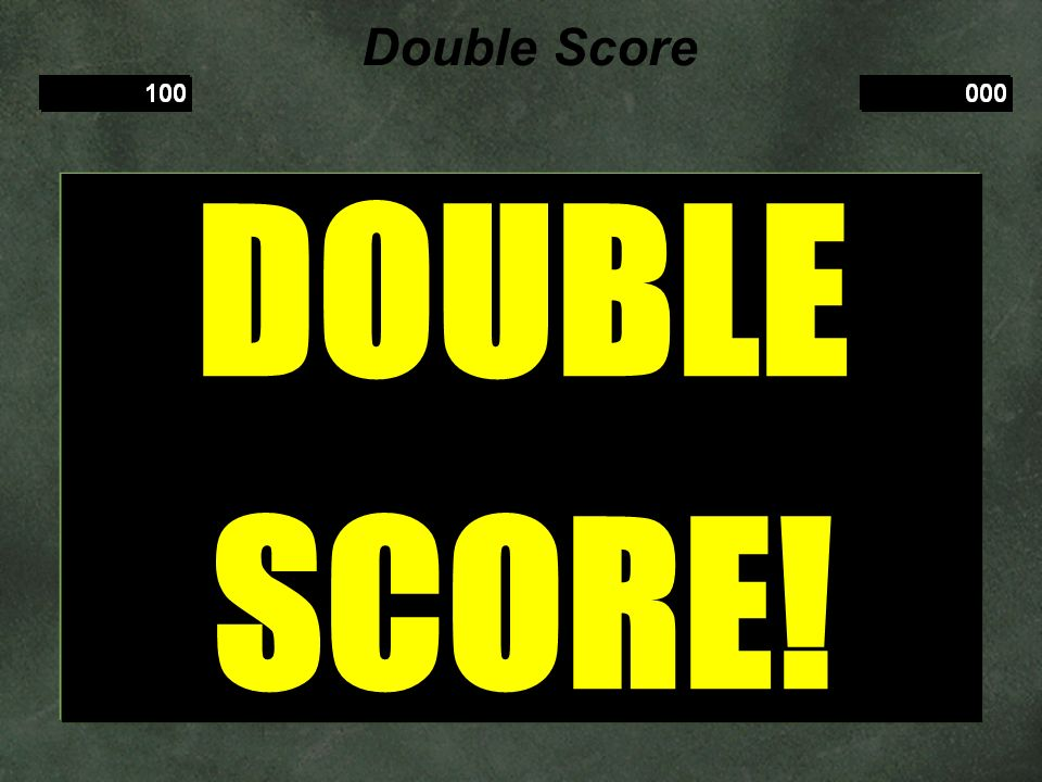 Double Score DOUBLE SCORE!