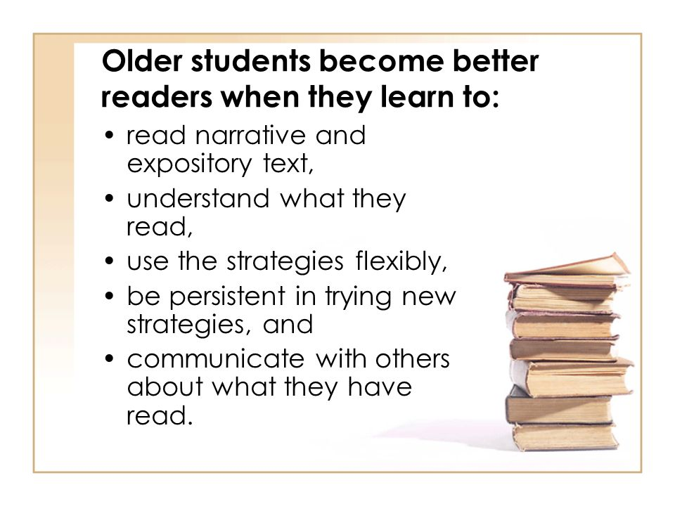 Older students become better readers when they learn to: