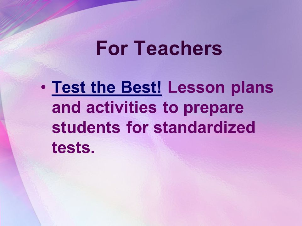 For Teachers Test the Best! Lesson plans and activities to prepare students for standardized tests.