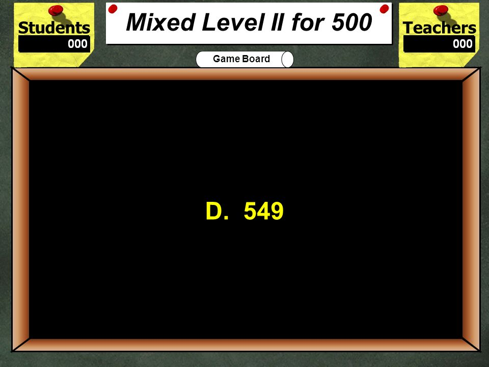 Mixed Level II for 500 D. 549. 500. If you were rounding to the nearest hundred, what number would not be rounded to 600