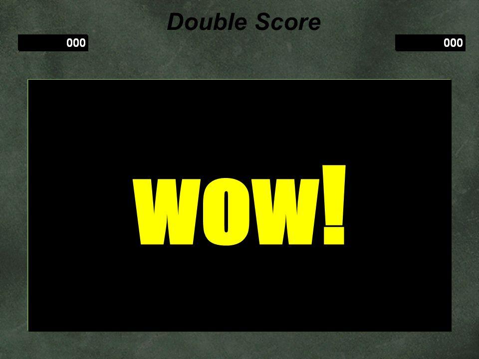Double Score wow!