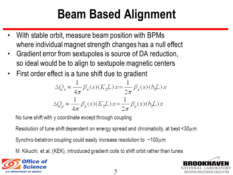 Beam Based Alignment With stable orbit, measure beam position with BPMs. where individual magnet strength changes has a null effect.
