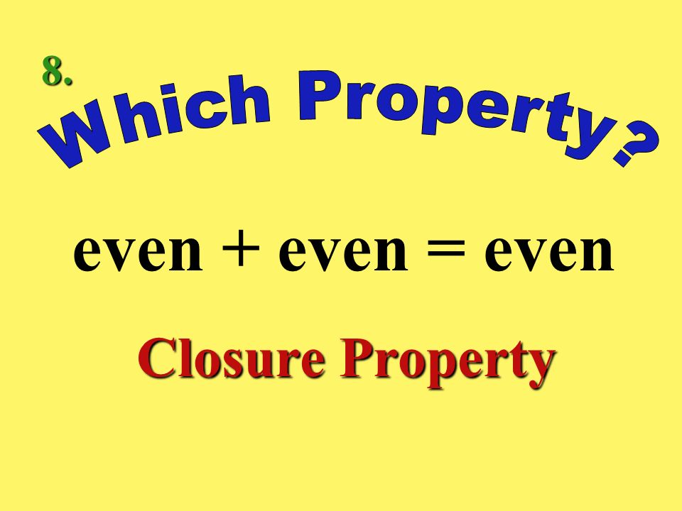8. Which Property even + even = even Closure Property