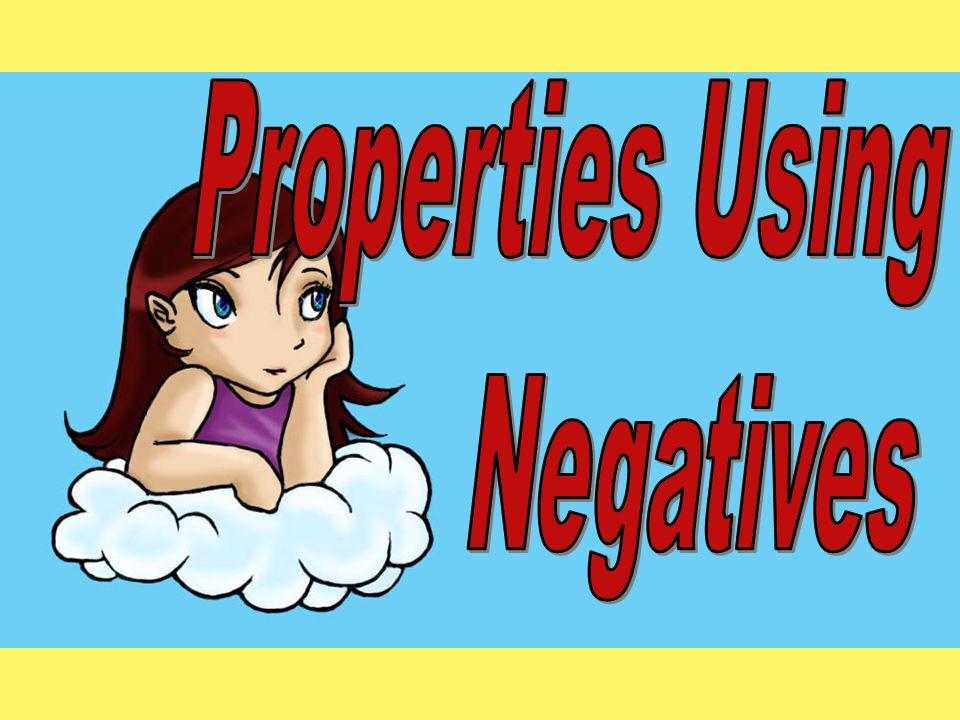 Properties Using Negatives