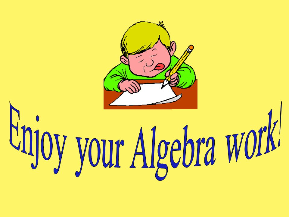Enjoy your Algebra work!