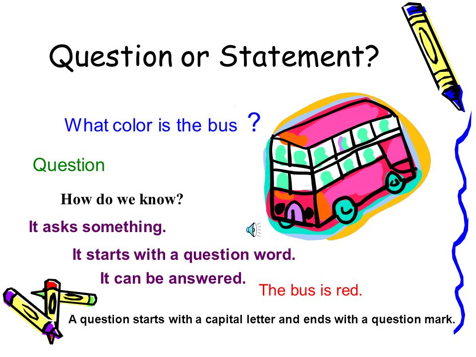 Question or Statement What color is the bus Question
