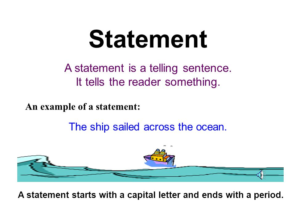 Statement A statement is a telling sentence. It tells the reader something.