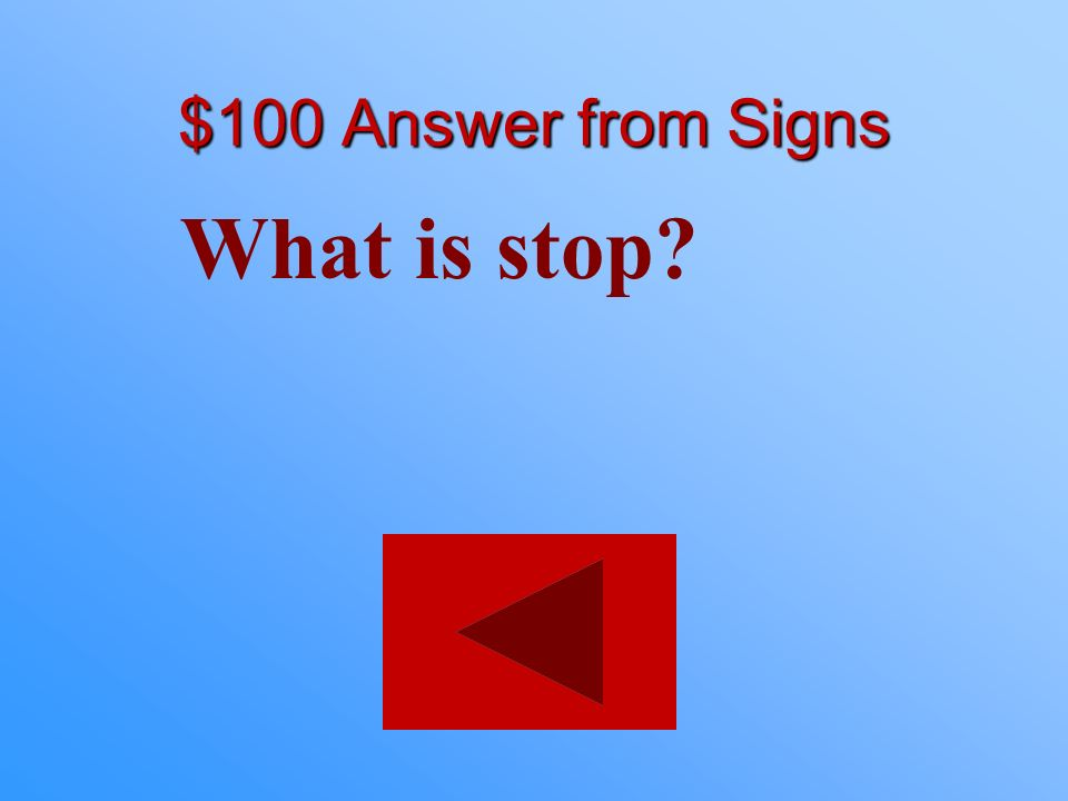$100 Answer from Signs What is stop