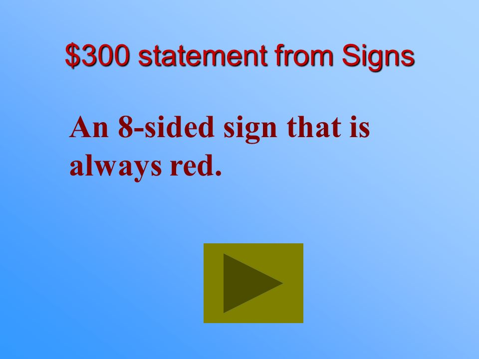 An 8-sided sign that is always red.