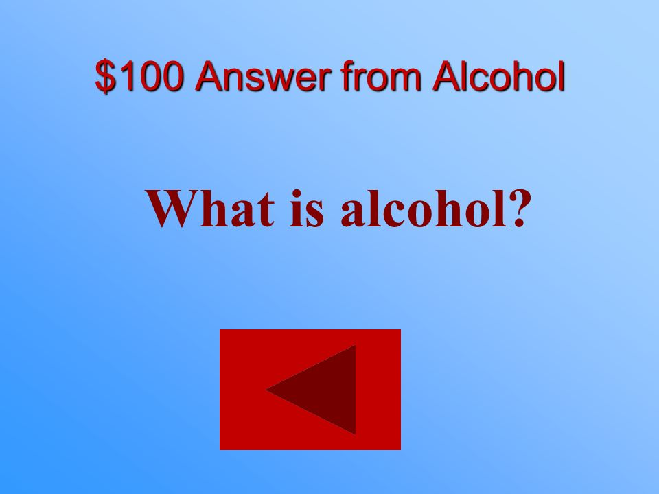 $100 Answer from Alcohol What is alcohol