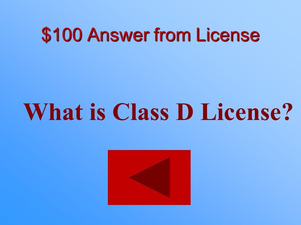 $100 Answer from License What is Class D License