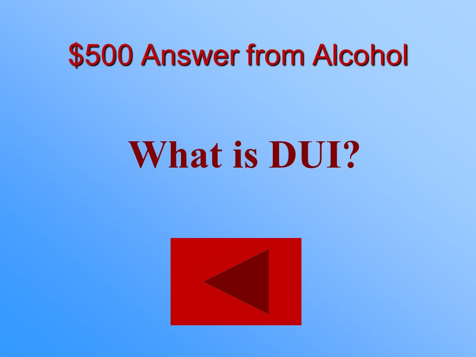 $500 Answer from Alcohol What is DUI