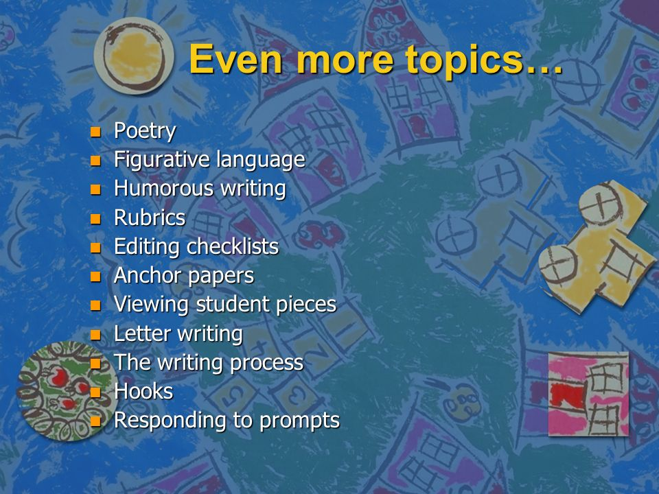 Even more topics… Poetry Figurative language Humorous writing Rubrics
