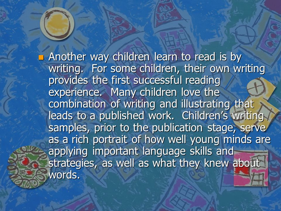 Another way children learn to read is by writing