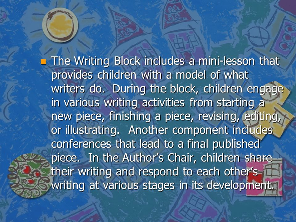 The Writing Block includes a mini-lesson that provides children with a model of what writers do.