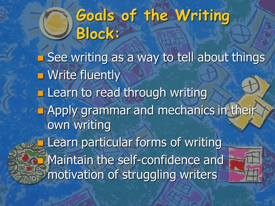 Goals of the Writing Block: