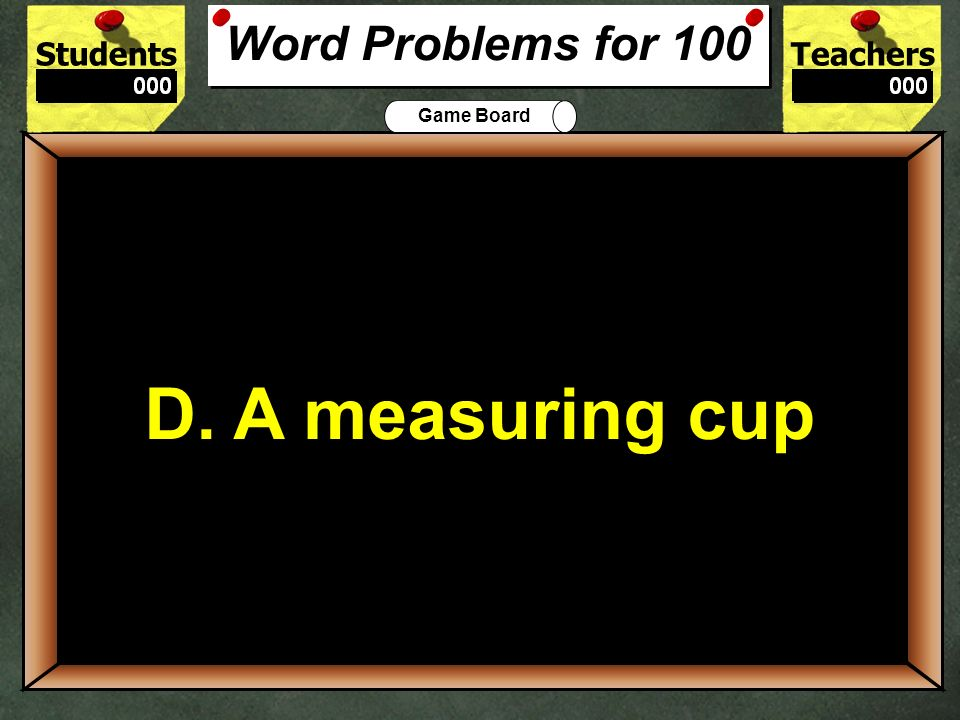 100 D. A measuring cup Word Problems for 100