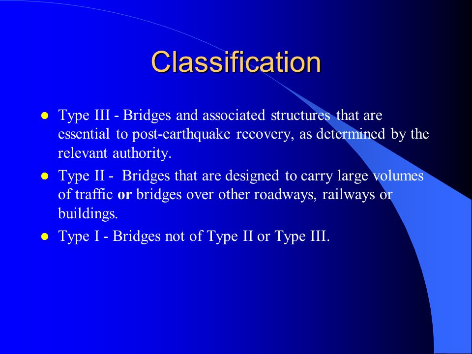 ClassificationType III - Bridges and associated structures that are essential to post-earthquake recovery, as determined by the relevant authority.
