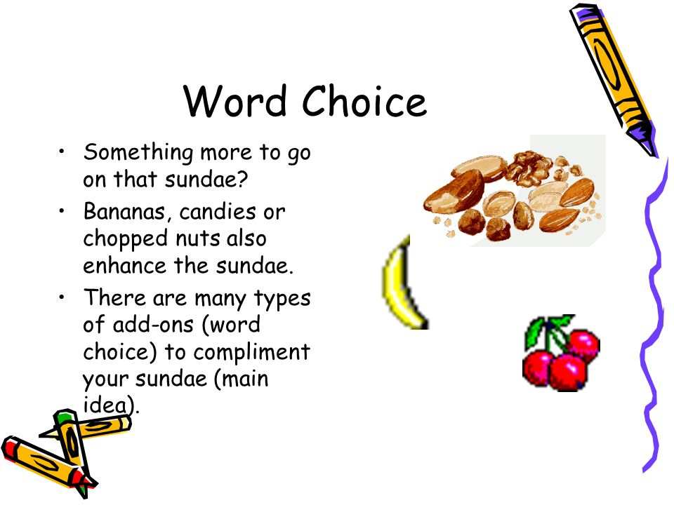 Word Choice Something more to go on that sundae