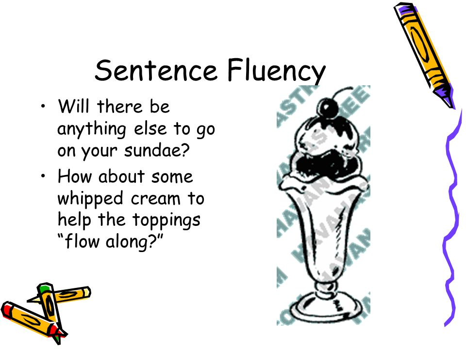 Sentence Fluency Will there be anything else to go on your sundae