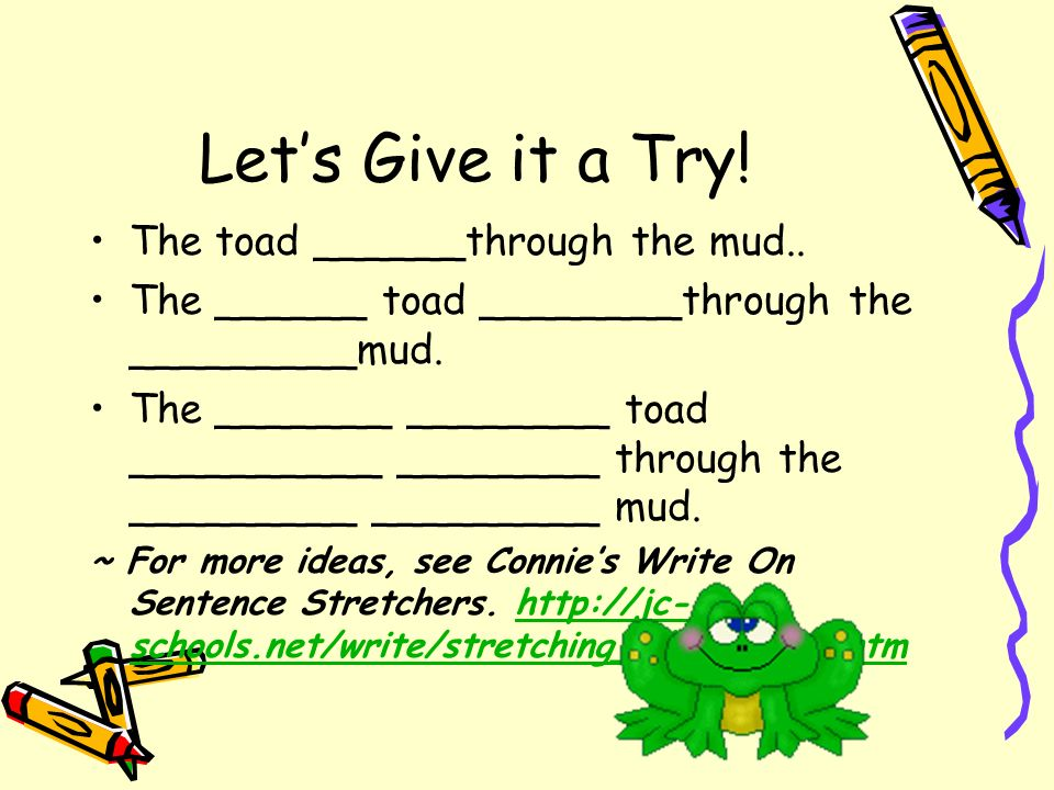 Let's Give it a Try! The toad ______through the mud..