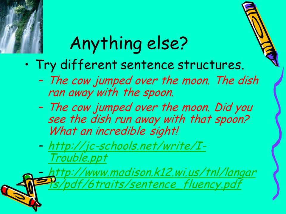Anything else Try different sentence structures.