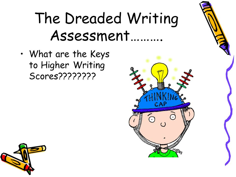 The Dreaded Writing Assessment……….