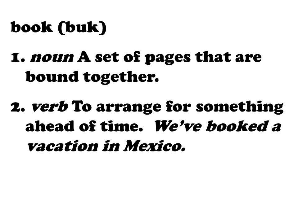 book (buk) noun A set of pages that are bound together.