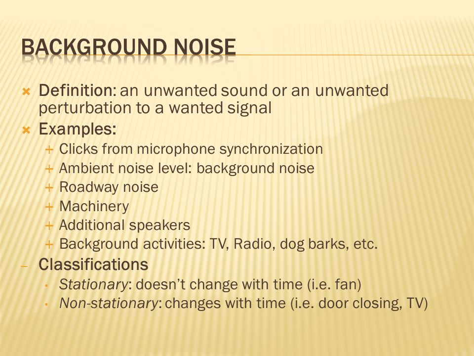 Background Noise Definition an unwanted sound or an unwanted