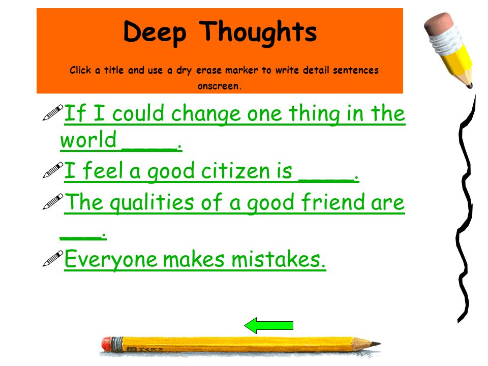 Deep Thoughts Click a title and use a dry erase marker to write detail sentences onscreen.