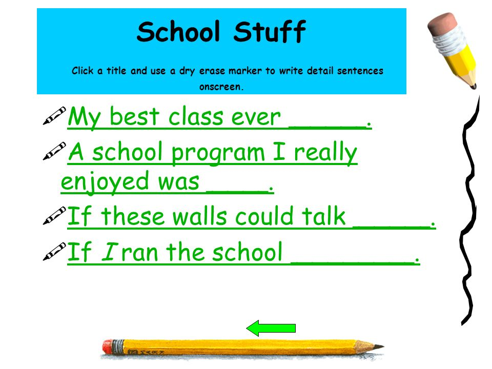 School Stuff Click a title and use a dry erase marker to write detail sentences onscreen.