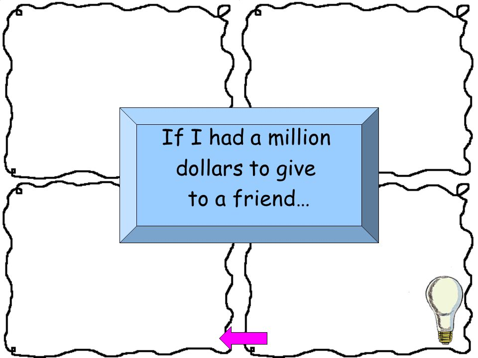 If I had a million dollars to give to a friend…